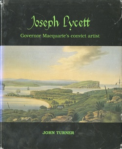 <p>Joseph Lycett: Governor Macquarie's convict artist.</p>